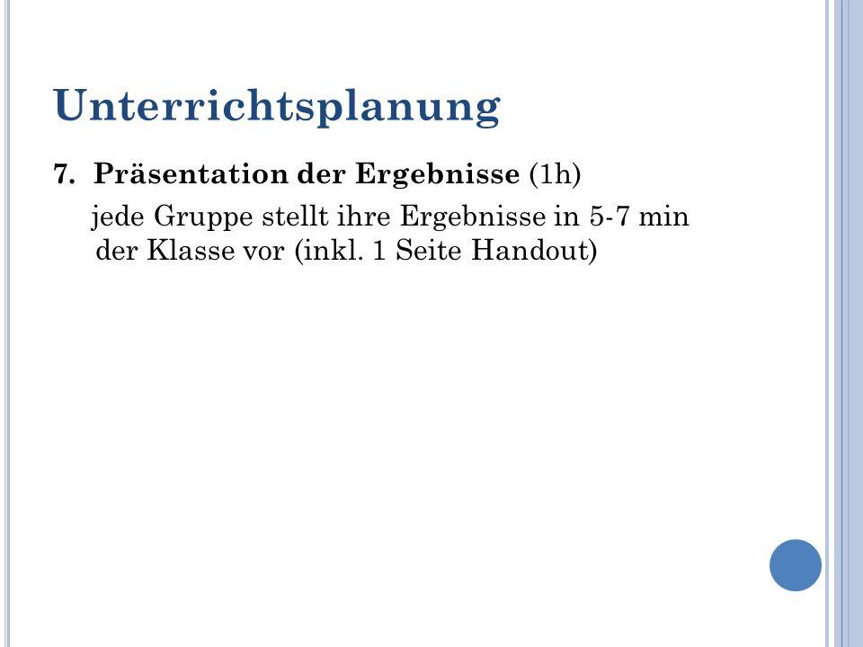 Unterrichtsplanung 7. Präsentation der Ergebnisse (1h)