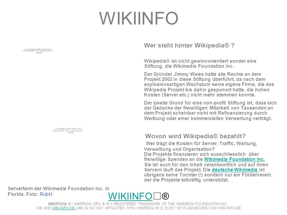 WIKIINFO Wer steht hinter Wikipedia® Wikipedia® ist nicht gewinnorientiert sonder eine Stiftung, die Wikimedia Foundation Inc.