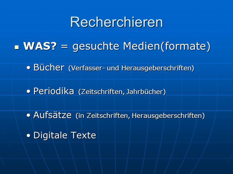 Recherchieren WAS = gesuchte Medien(formate)