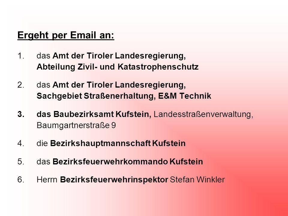 Ergeht per Email an: das Amt der Tiroler Landesregierung, Abteilung Zivil- und Katastrophenschutz.