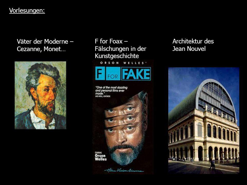 Vorlesungen: Väter der Moderne – Cezanne, Monet… F for Foax – Fälschungen in der Kunstgeschichte.