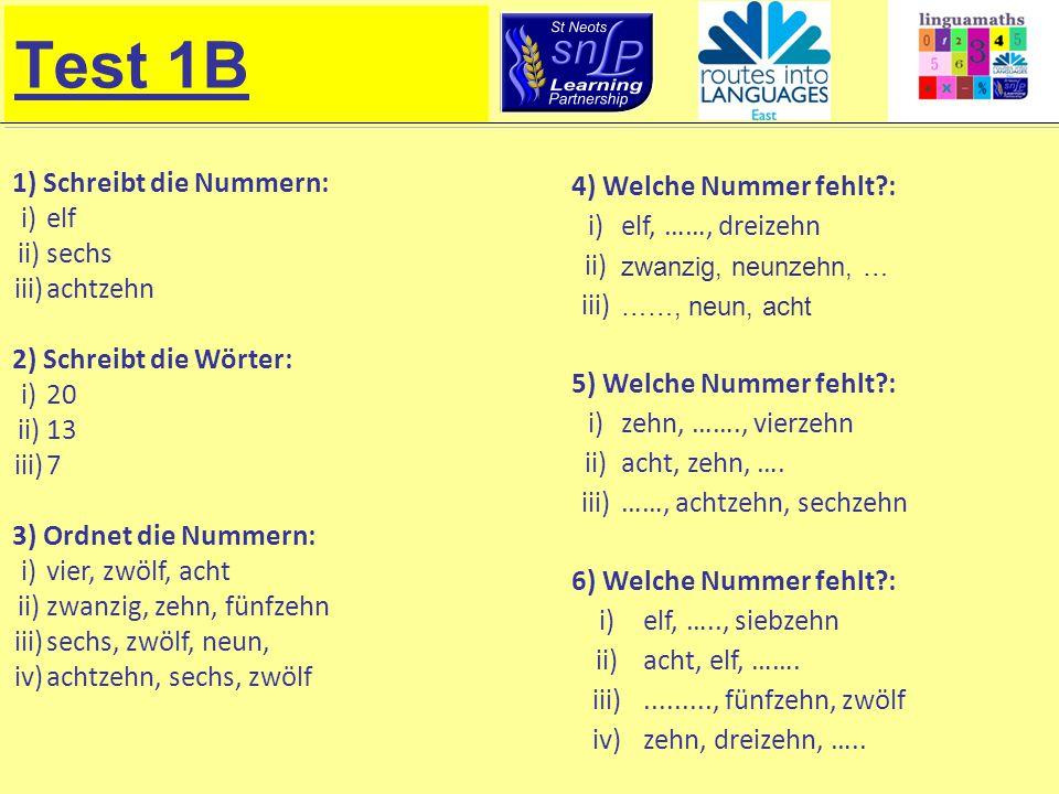 Test 1B 1) Schreibt die Nummern: i) elf ii) sechs iii) achtzehn