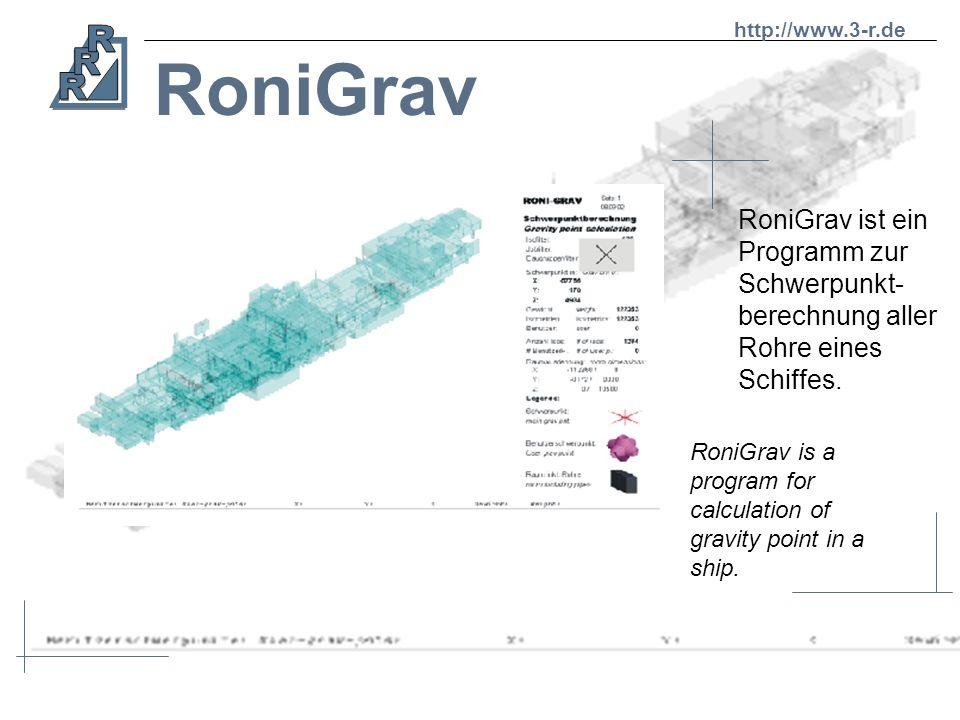 http://www.3-r.de RoniGrav. RoniGrav ist ein Programm zur Schwerpunkt-berechnung aller Rohre eines Schiffes.