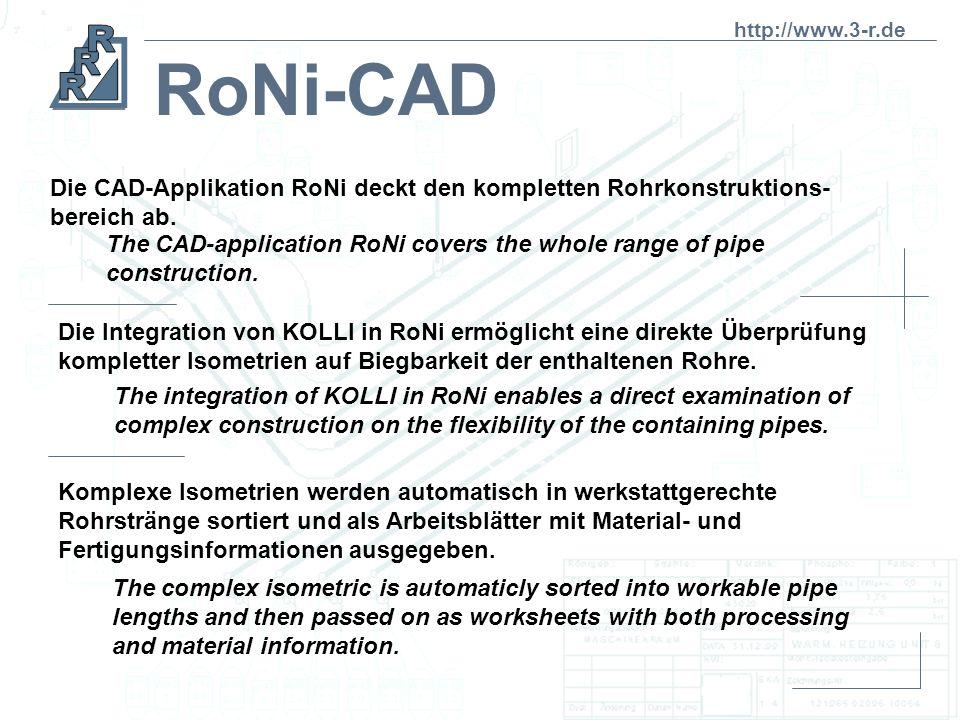 http://www.3-r.de RoNi-CAD. Die CAD-Applikation RoNi deckt den kompletten Rohrkonstruktions- bereich ab.