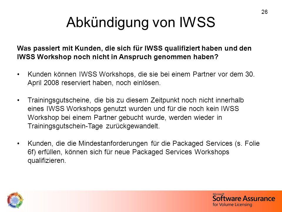 Abkündigung von IWSS Was passiert mit Kunden, die sich für IWSS qualifiziert haben und den IWSS Workshop noch nicht in Anspruch genommen haben