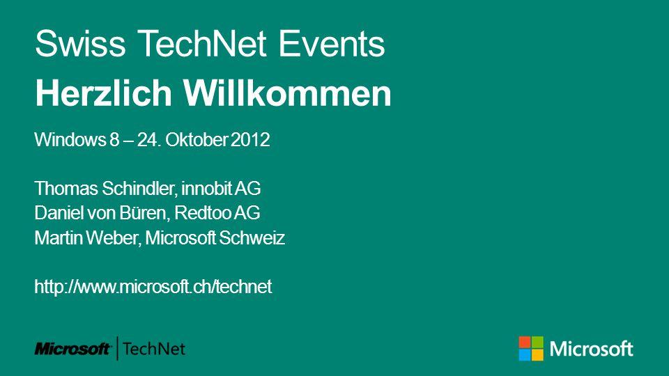 Swiss TechNet Events Herzlich Willkommen Windows 8 – 24. Oktober 2012