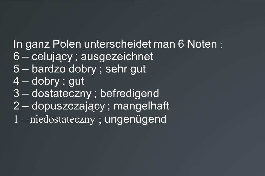 In ganz Polen unterscheidet man 6 Noten :