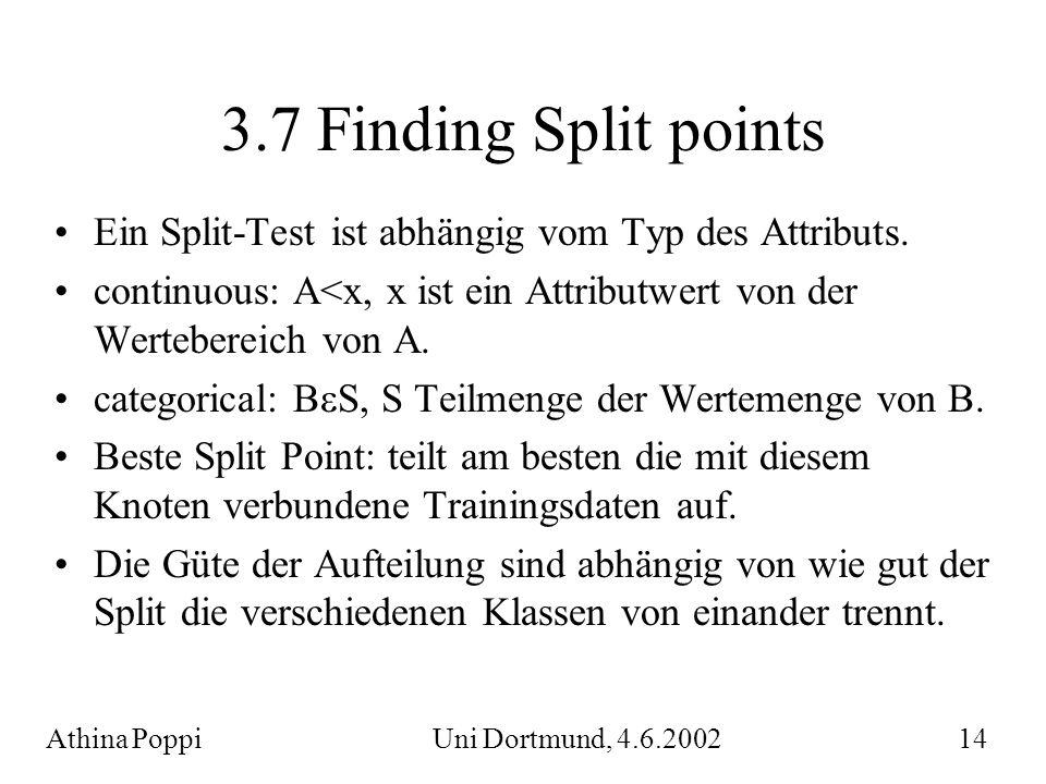 3.7 Finding Split points Ein Split-Test ist abhängig vom Typ des Attributs. continuous: A<x, x ist ein Attributwert von der Wertebereich von A.