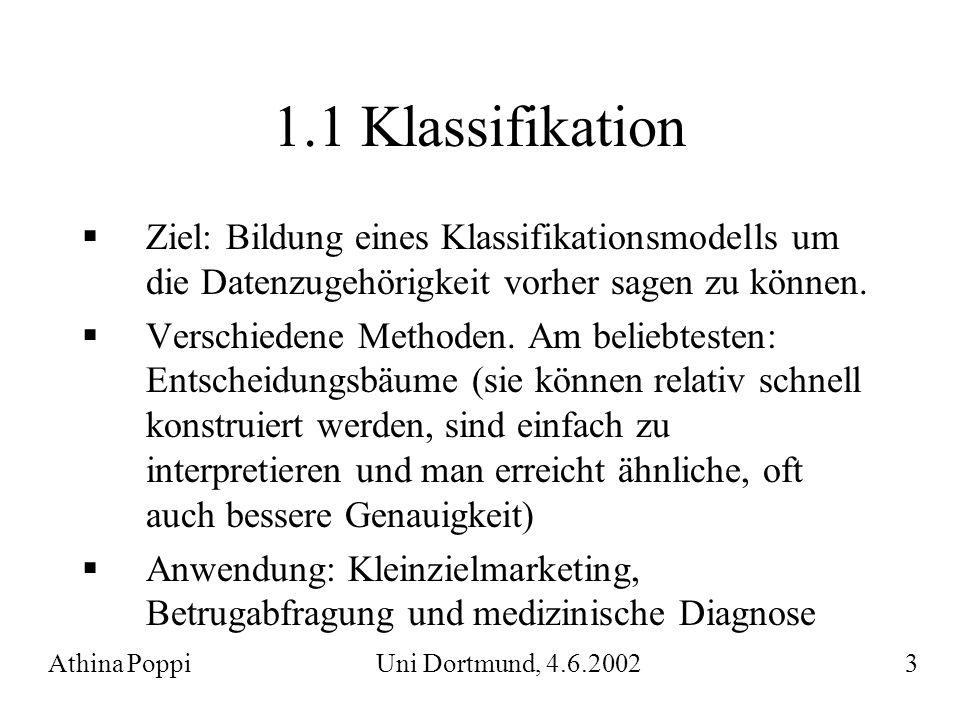 1.1 Klassifikation Ziel: Bildung eines Klassifikationsmodells um die Datenzugehörigkeit vorher sagen zu können.