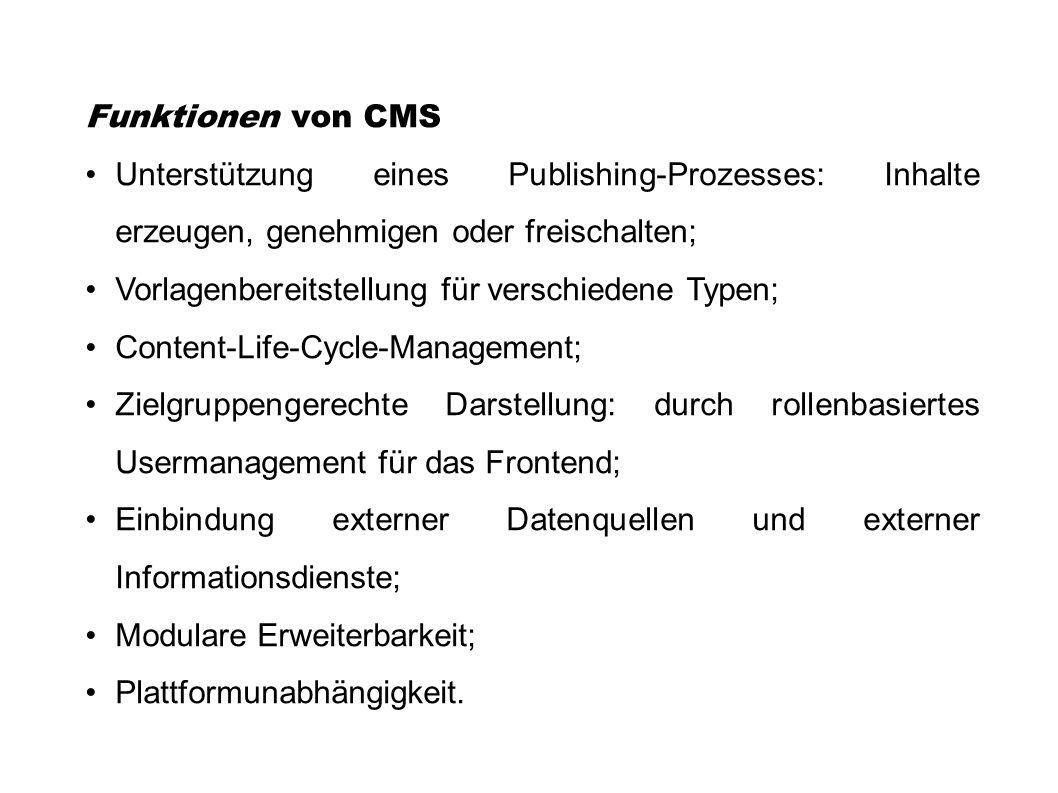Funktionen von CMS Unterstützung eines Publishing-Prozesses: Inhalte erzeugen, genehmigen oder freischalten;