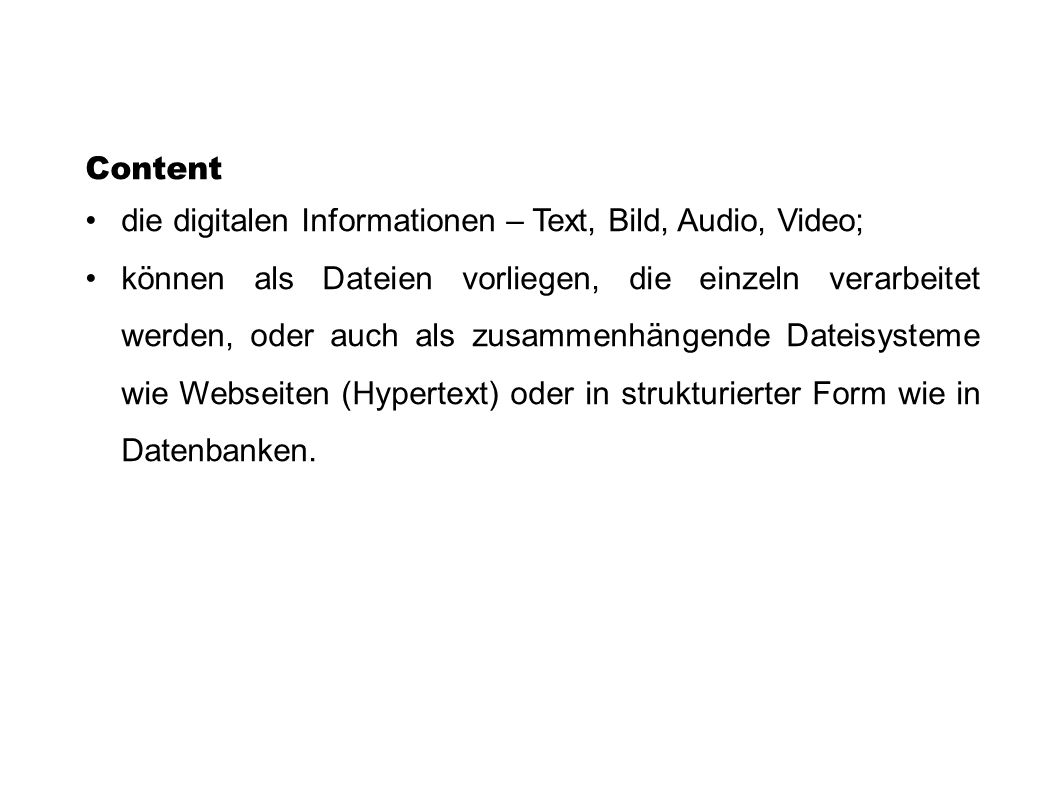 Content die digitalen Informationen – Text, Bild, Audio, Video;