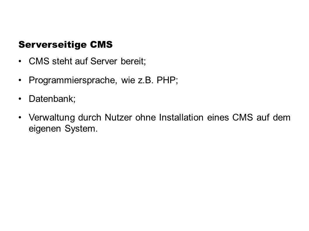Serverseitige CMS CMS steht auf Server bereit; Programmiersprache, wie z.B. PHP; Datenbank;