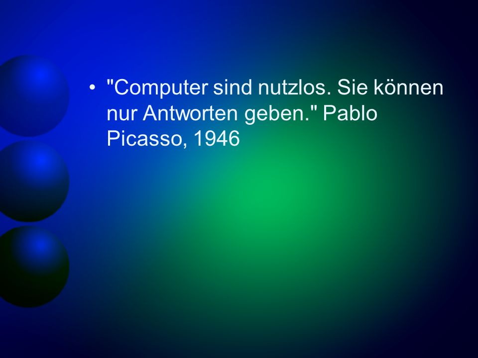 Computer sind nutzlos. Sie können nur Antworten geben