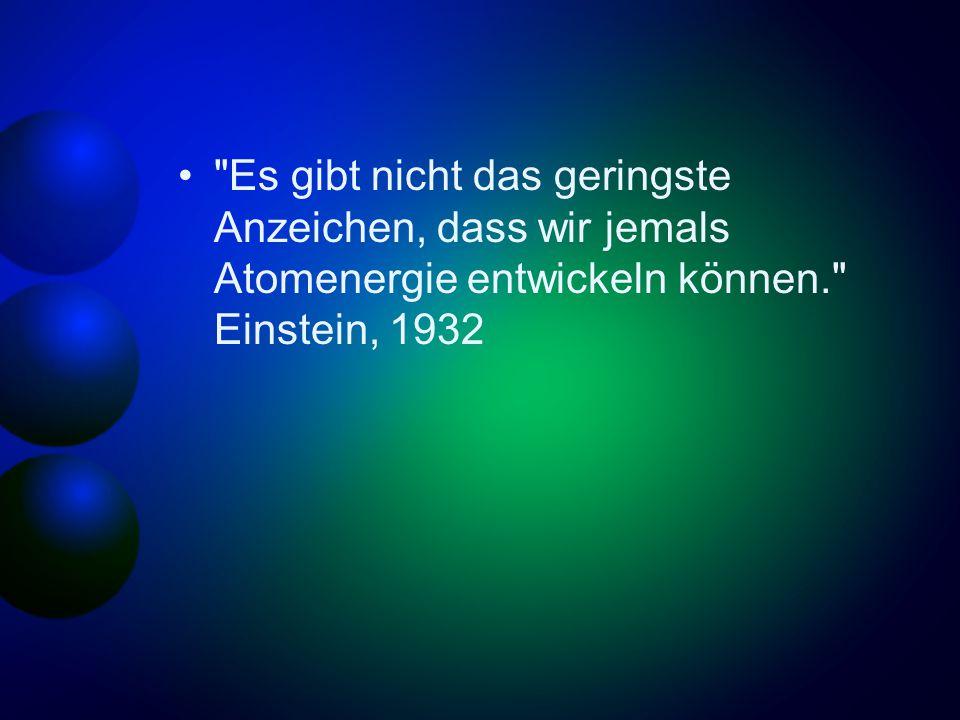 Es gibt nicht das geringste Anzeichen, dass wir jemals Atomenergie entwickeln können. Einstein, 1932