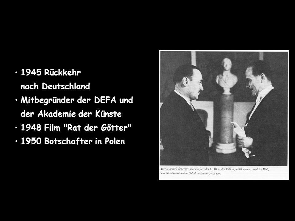 1945 Rückkehr nach Deutschland. Mitbegründer der DEFA und. der Akademie der Künste. 1948 Film Rat der Götter