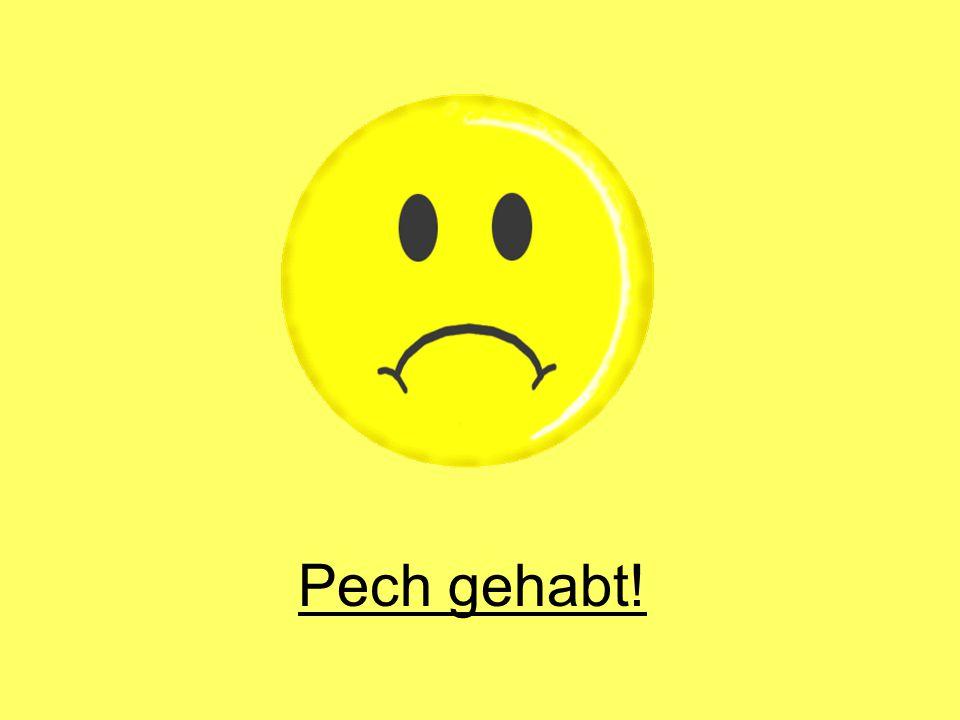 Pech gehabt!