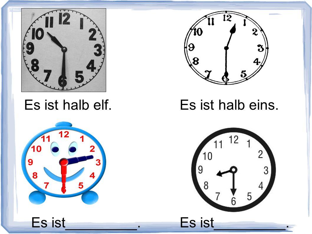 Es ist halb elf. Es ist halb eins. Es ist_________. Es ist_________.