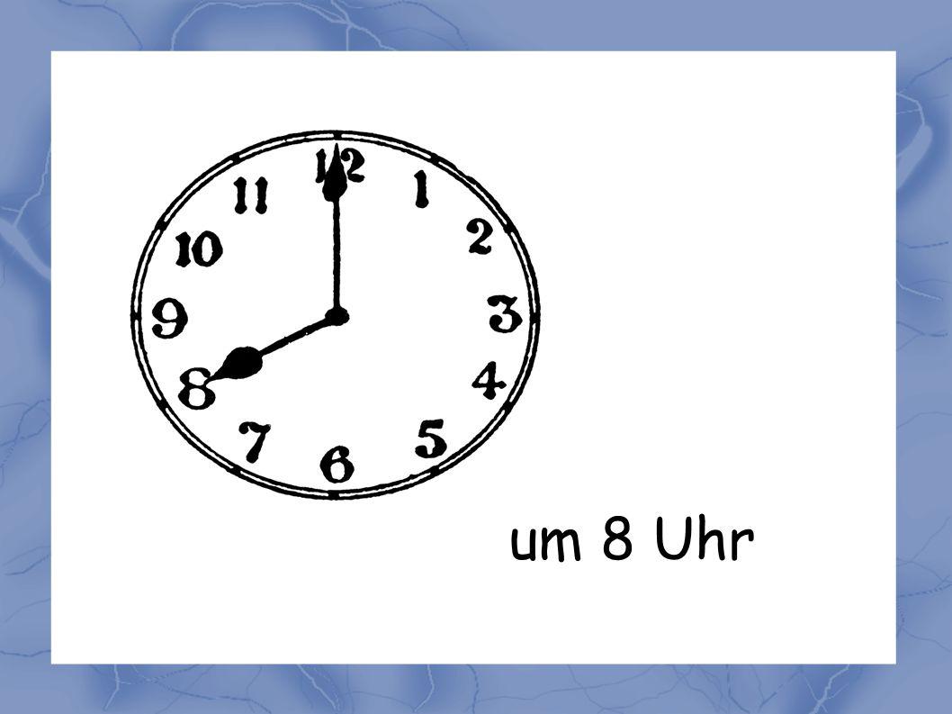 um 8 Uhr