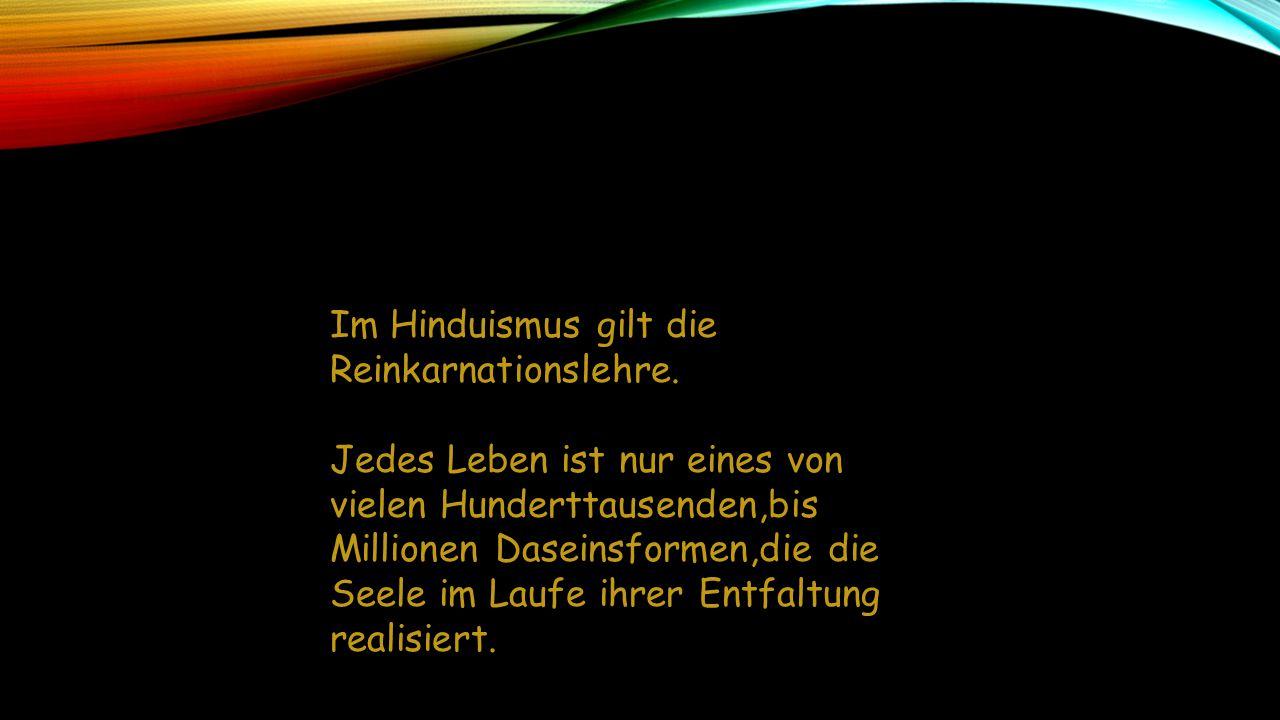 Im Hinduismus gilt die Reinkarnationslehre.