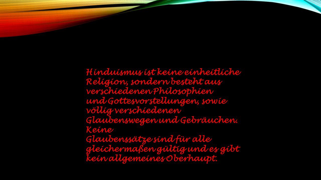Hinduismus ist keine einheitliche Religion, sondern besteht aus verschiedenen Philosophien