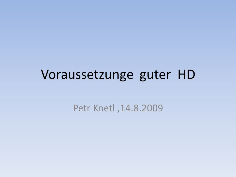 Voraussetzunge guter HD