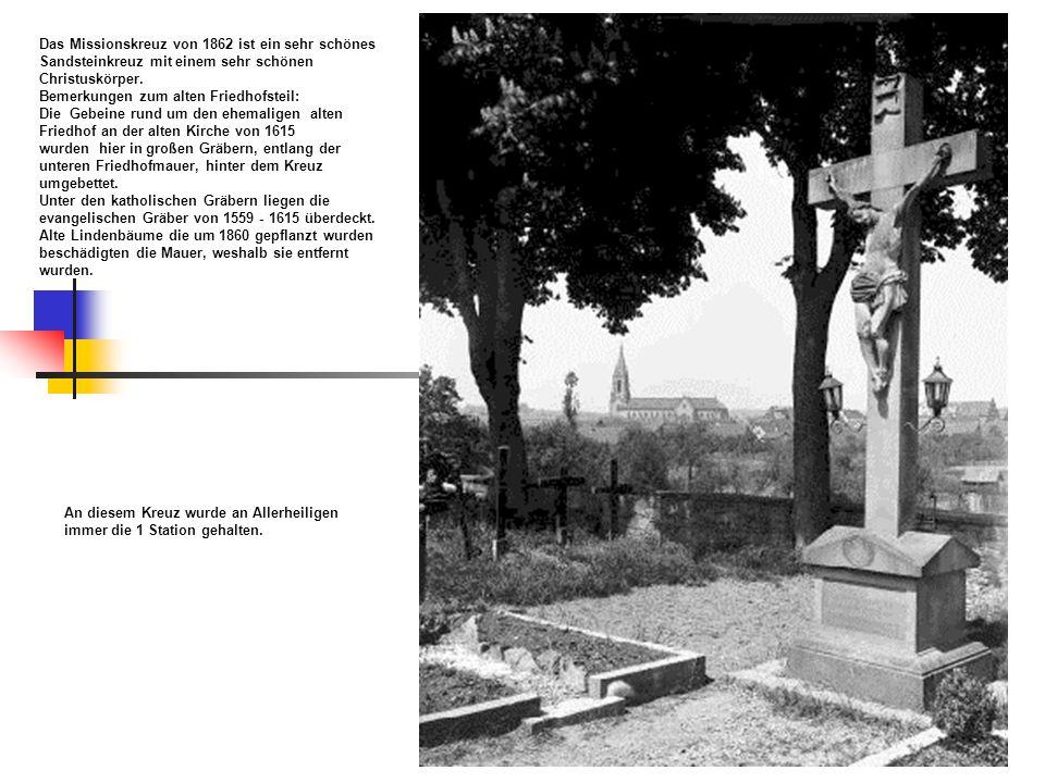 Das Missionskreuz von 1862 ist ein sehr schönes Sandsteinkreuz mit einem sehr schönen Christuskörper.