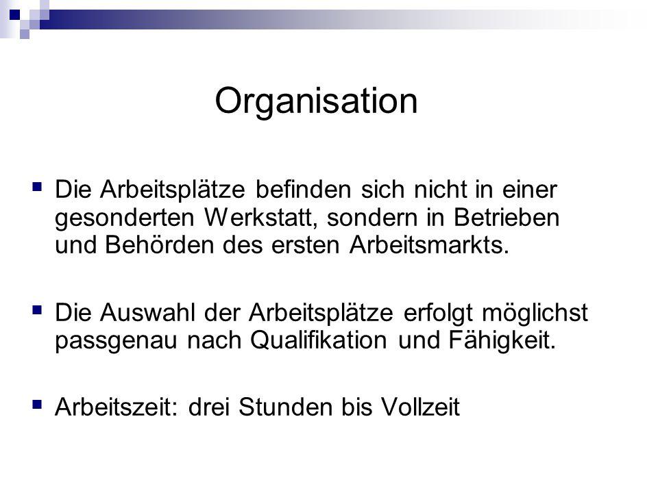 Organisation Die Arbeitsplätze befinden sich nicht in einer gesonderten Werkstatt, sondern in Betrieben und Behörden des ersten Arbeitsmarkts.
