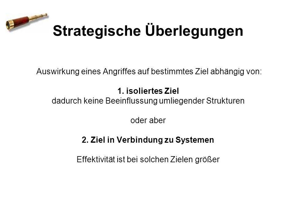 Strategische Überlegungen Auswirkung eines Angriffes auf bestimmtes Ziel abhängig von: 1.