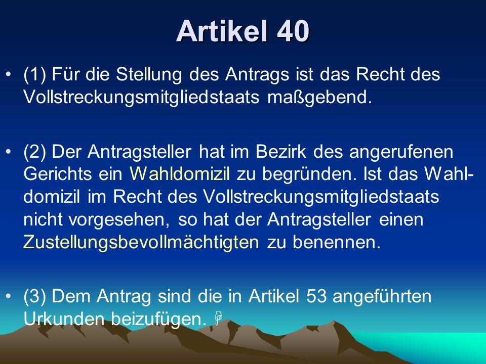 Artikel 40 (1) Für die Stellung des Antrags ist das Recht des Vollstreckungsmitgliedstaats maßgebend.