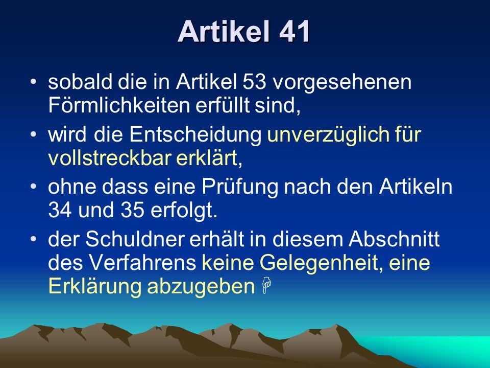 Artikel 41 sobald die in Artikel 53 vorgesehenen Förmlichkeiten erfüllt sind, wird die Entscheidung unverzüglich für vollstreckbar erklärt,