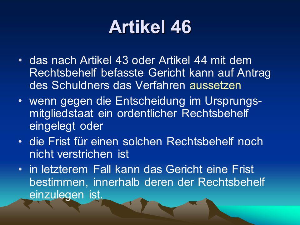 Artikel 46 das nach Artikel 43 oder Artikel 44 mit dem Rechtsbehelf befasste Gericht kann auf Antrag des Schuldners das Verfahren aussetzen.