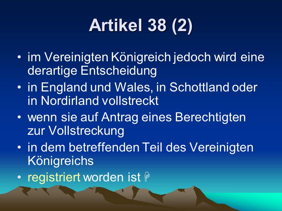 Artikel 38 (2) im Vereinigten Königreich jedoch wird eine derartige Entscheidung. in England und Wales, in Schottland oder in Nordirland vollstreckt.