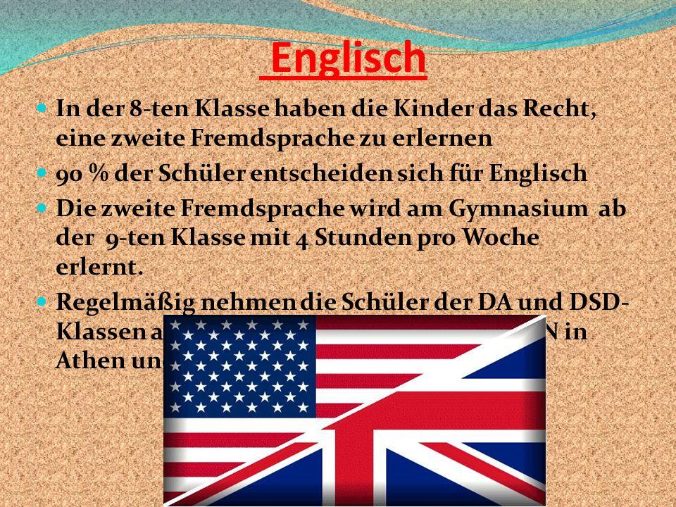 Englisch In der 8-ten Klasse haben die Kinder das Recht, eine zweite Fremdsprache zu erlernen. 90 % der Schüler entscheiden sich für Englisch.