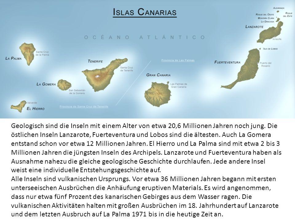 Geologisch sind die Inseln mit einem Alter von etwa 20,6 Millionen Jahren noch jung. Die östlichen Inseln Lanzarote, Fuerteventura und Lobos sind die ältesten. Auch La Gomera entstand schon vor etwa 12 Millionen Jahren. El Hierro und La Palma sind mit etwa 2 bis 3 Millionen Jahren die jüngsten Inseln des Archipels. Lanzarote und Fuerteventura haben als Ausnahme nahezu die gleiche geologische Geschichte durchlaufen. Jede andere Insel weist eine individuelle Entstehungsgeschichte auf.