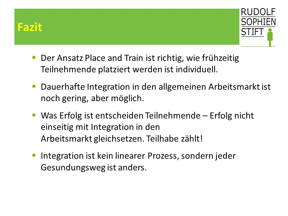 Fazit Der Ansatz Place and Train ist richtig, wie frühzeitig Teilnehmende platziert werden ist individuell.