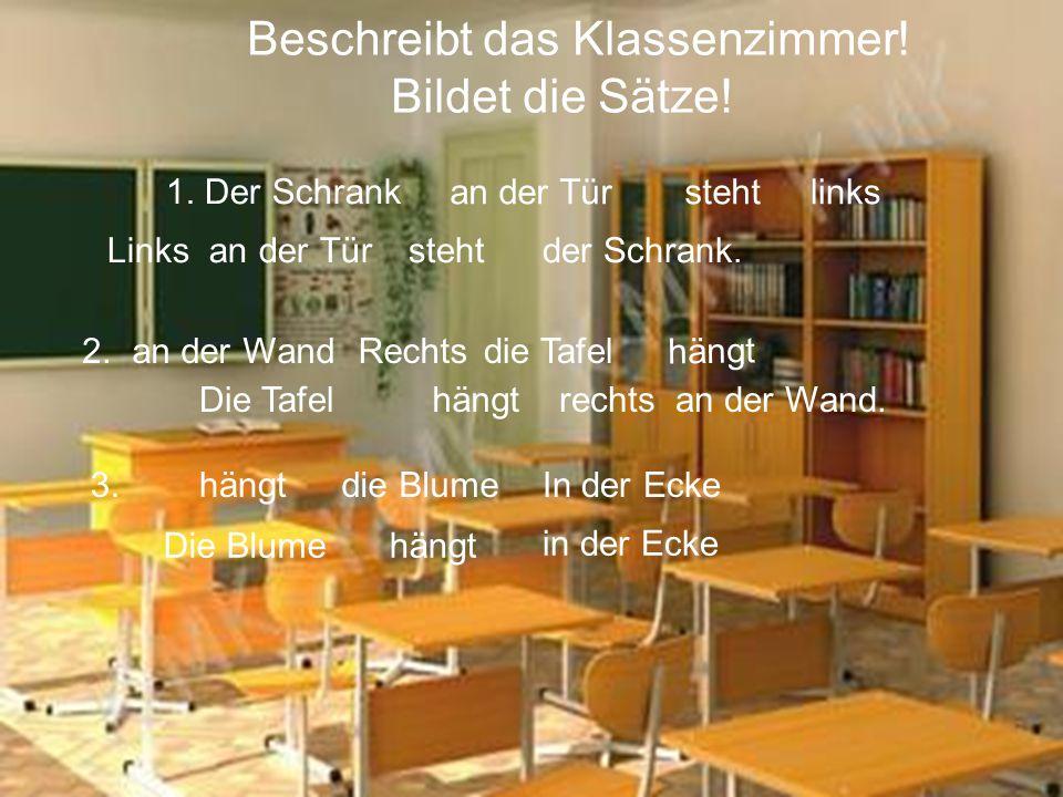 Beschreibt das Klassenzimmer! Bildet die Sätze!