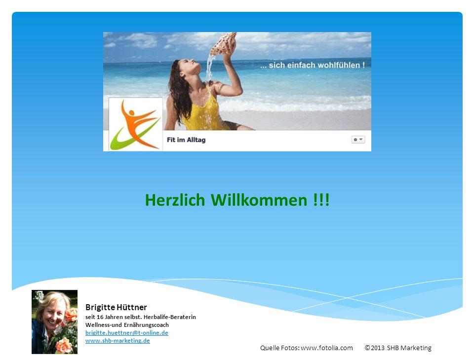 Herzlich Willkommen !!! Brigitte Hüttner seit 16 Jahren selbst. Herbalife-Beraterin Wellness-und Ernährungscoach brigitte.huettner@t-online.de.