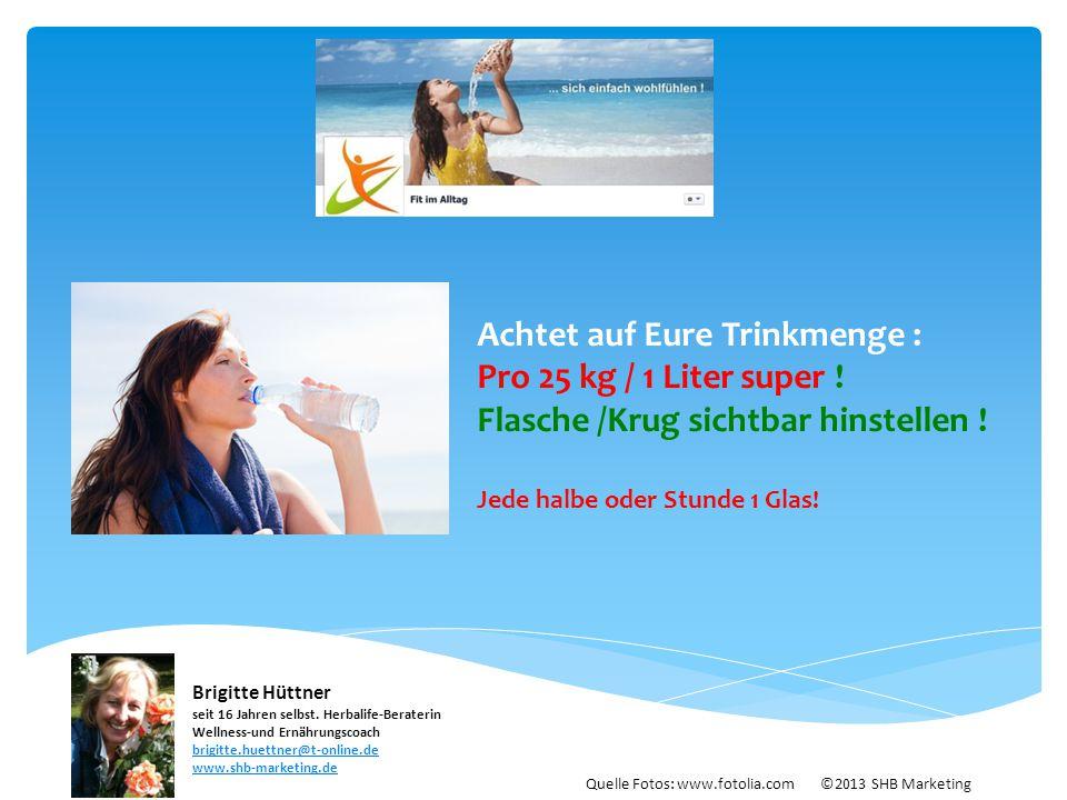 Achtet auf Eure Trinkmenge : Pro 25 kg / 1 Liter super !