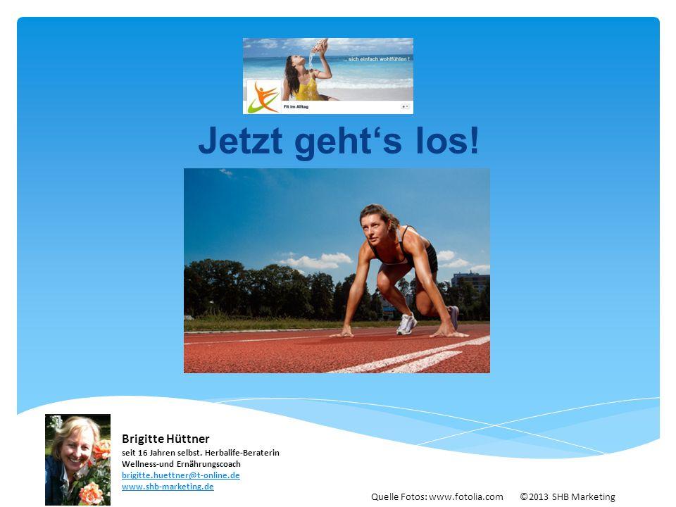 Jetzt geht's los! Brigitte Hüttner seit 16 Jahren selbst. Herbalife-Beraterin Wellness-und Ernährungscoach brigitte.huettner@t-online.de.