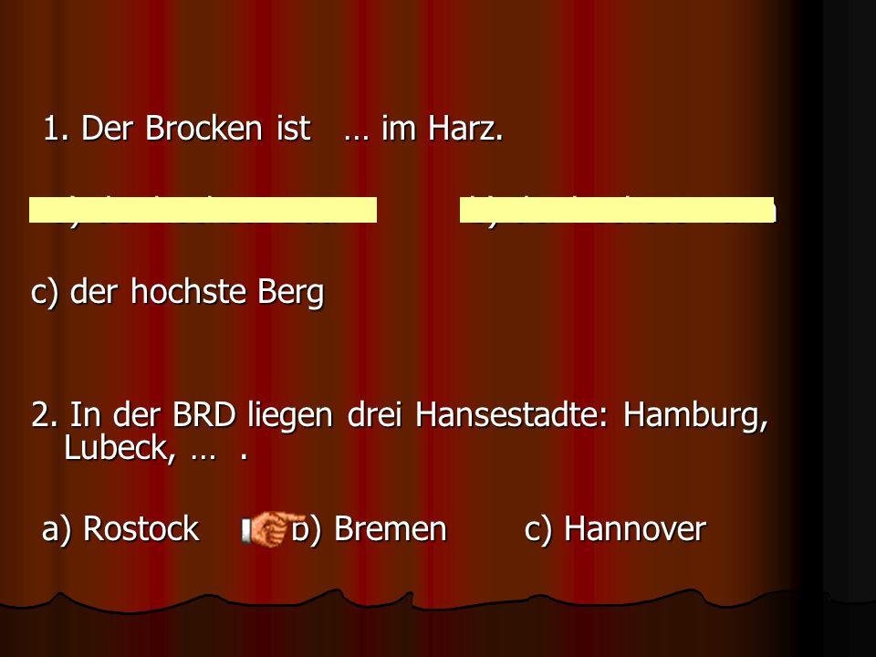 1. Der Brocken ist … im Harz.