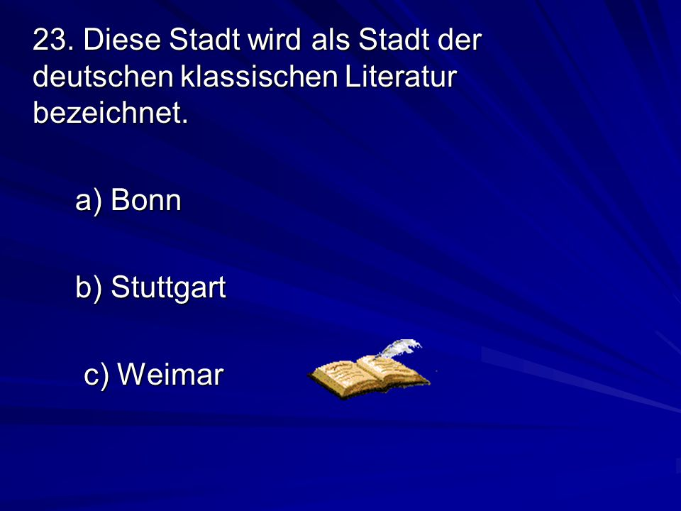 23. Diese Stadt wird als Stadt der deutschen klassischen Literatur bezeichnet.