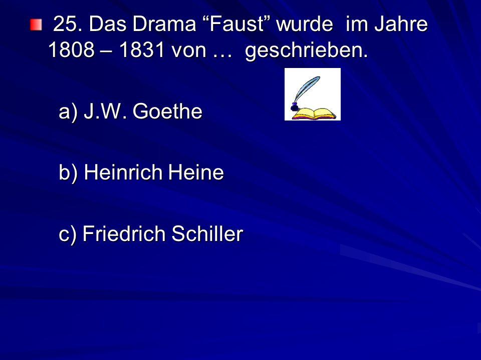 25. Das Drama Faust wurde im Jahre 1808 – 1831 von … geschrieben.