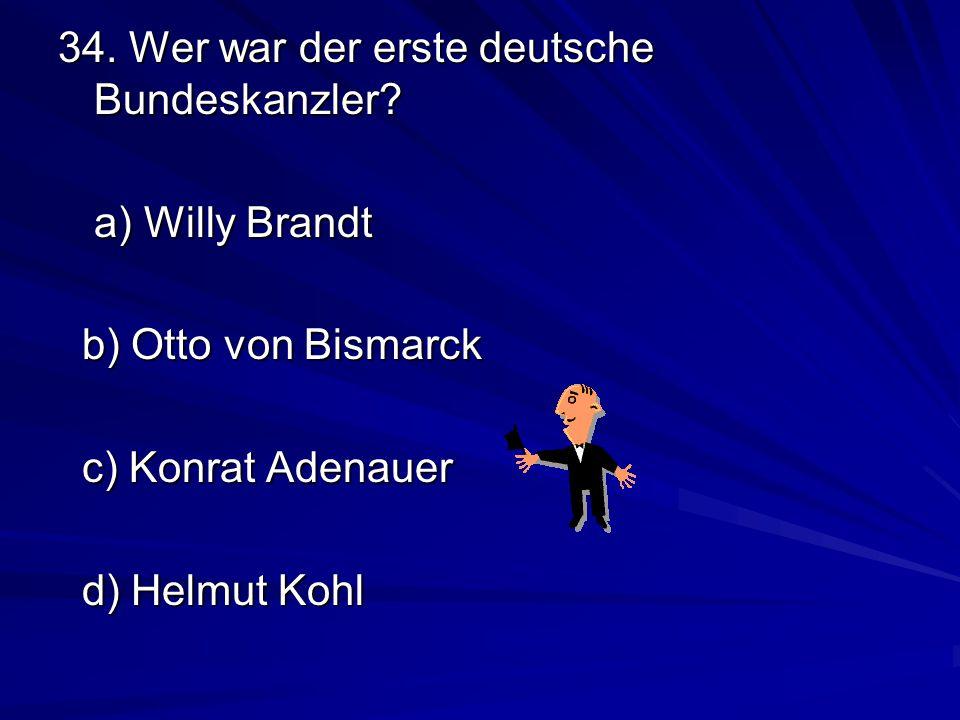 34. Wer war der erste deutsche Bundeskanzler