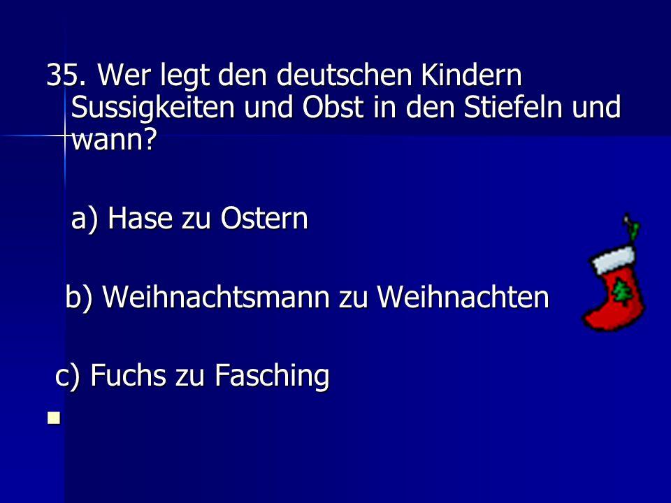 35. Wer legt den deutschen Kindern Sussigkeiten und Obst in den Stiefeln und wann