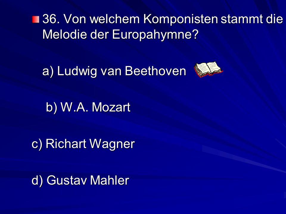 36. Von welchem Komponisten stammt die Melodie der Europahymne