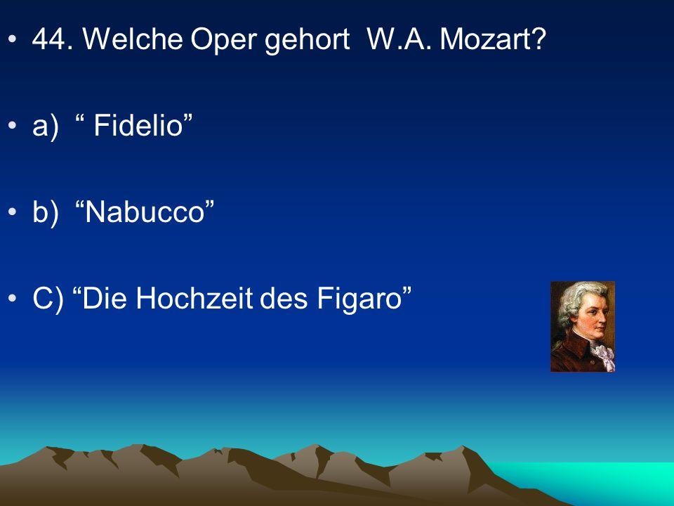 44. Welche Oper gehort W.A. Mozart