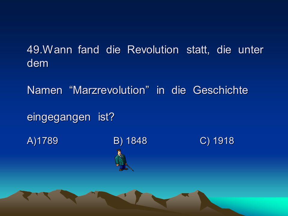 49.Wann fand die Revolution statt, die unter dem Namen Marzrevolution in die Geschichte eingegangen ist.