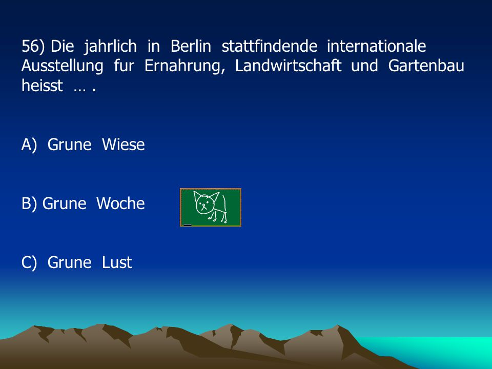 56) Die jahrlich in Berlin stattfindende internationale Ausstellung fur Ernahrung, Landwirtschaft und Gartenbau heisst … .