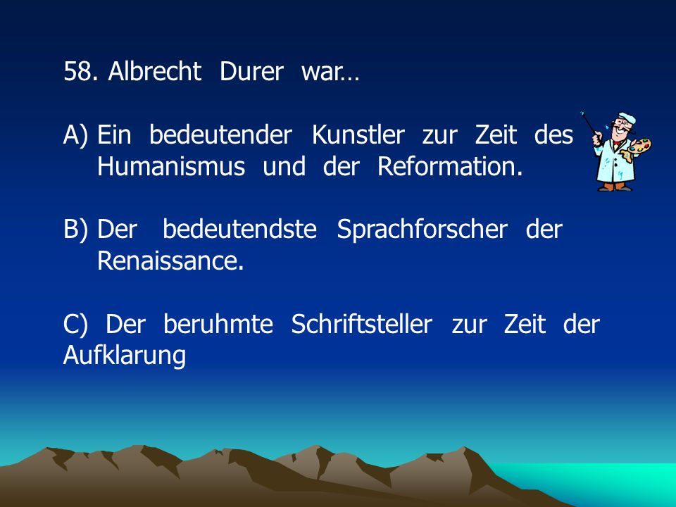 58. Albrecht Durer war… Ein bedeutender Kunstler zur Zeit des Humanismus und der Reformation.