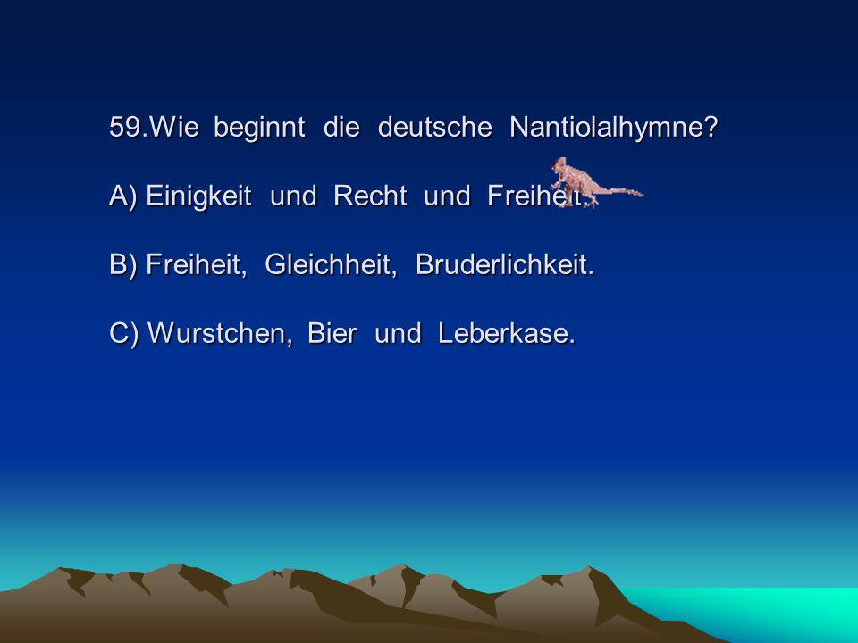59. Wie beginnt die deutsche Nantiolalhymne